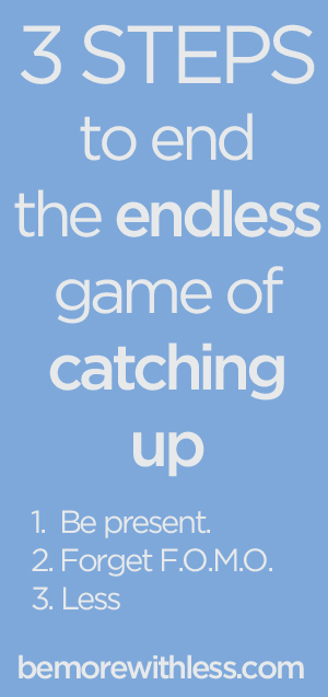 3 Steps to end the endless game of catching up.